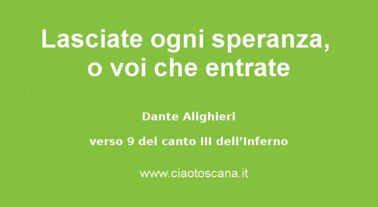Lasciate ogni speranza, o voi che entrate - Dante Alighieri
